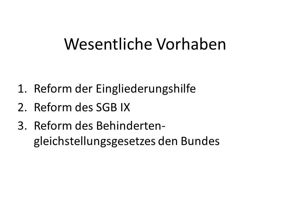 Wesentliche Vorhaben Reform der Eingliederungshilfe Reform des SGB IX