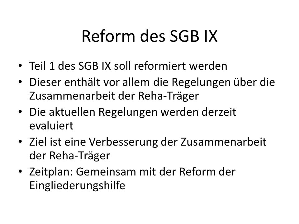 Reform des SGB IX Teil 1 des SGB IX soll reformiert werden
