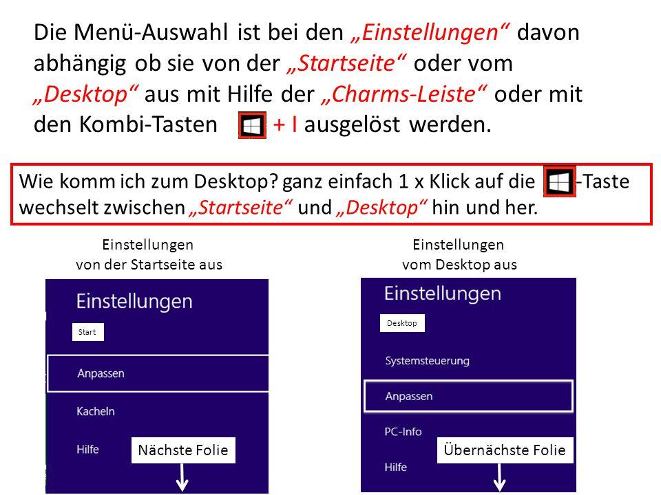 """Die Menü-Auswahl ist bei den """"Einstellungen davon abhängig ob sie von der """"Startseite oder vom """"Desktop aus mit Hilfe der """"Charms-Leiste oder mit den Kombi-Tasten + I ausgelöst werden."""