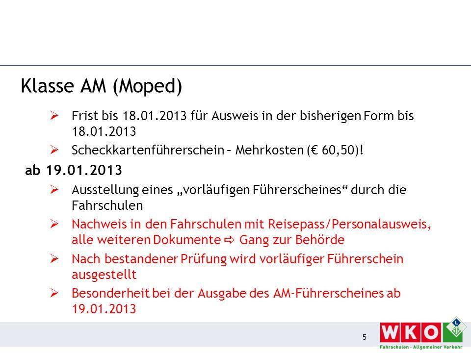 Klasse AM (Moped) Frist bis 18.01.2013 für Ausweis in der bisherigen Form bis 18.01.2013. Scheckkartenführerschein – Mehrkosten (€ 60,50)!