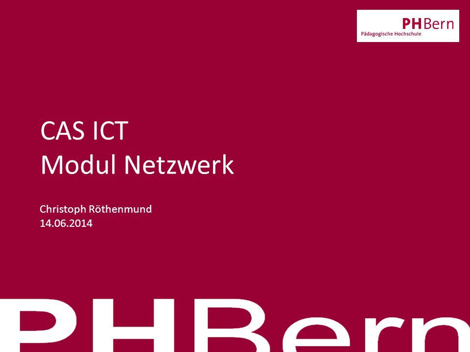 CAS ICT Modul Netzwerk Christoph Röthenmund 14.06.2014