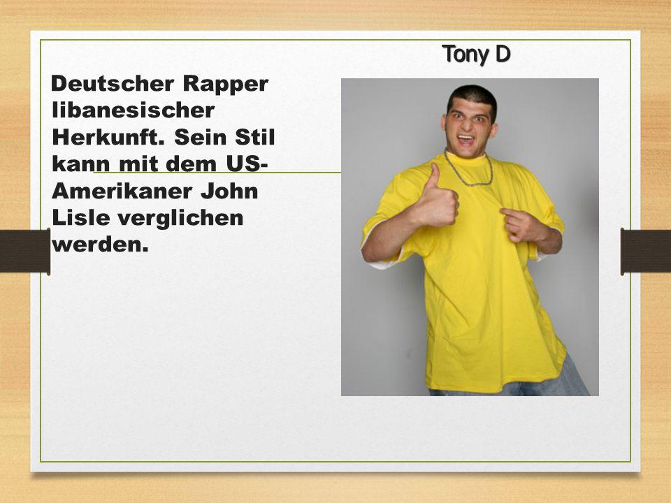 Tony D Deutscher Rapper libanesischer Herkunft.