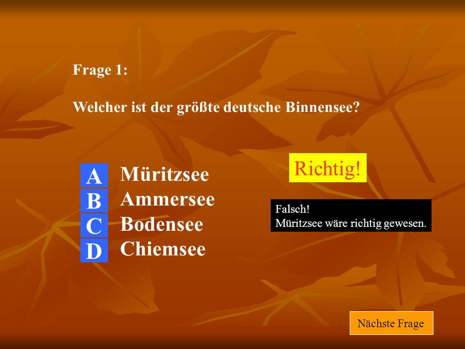 A B C D Richtig! Müritzsee Ammersee Bodensee Chiemsee Frage 1: