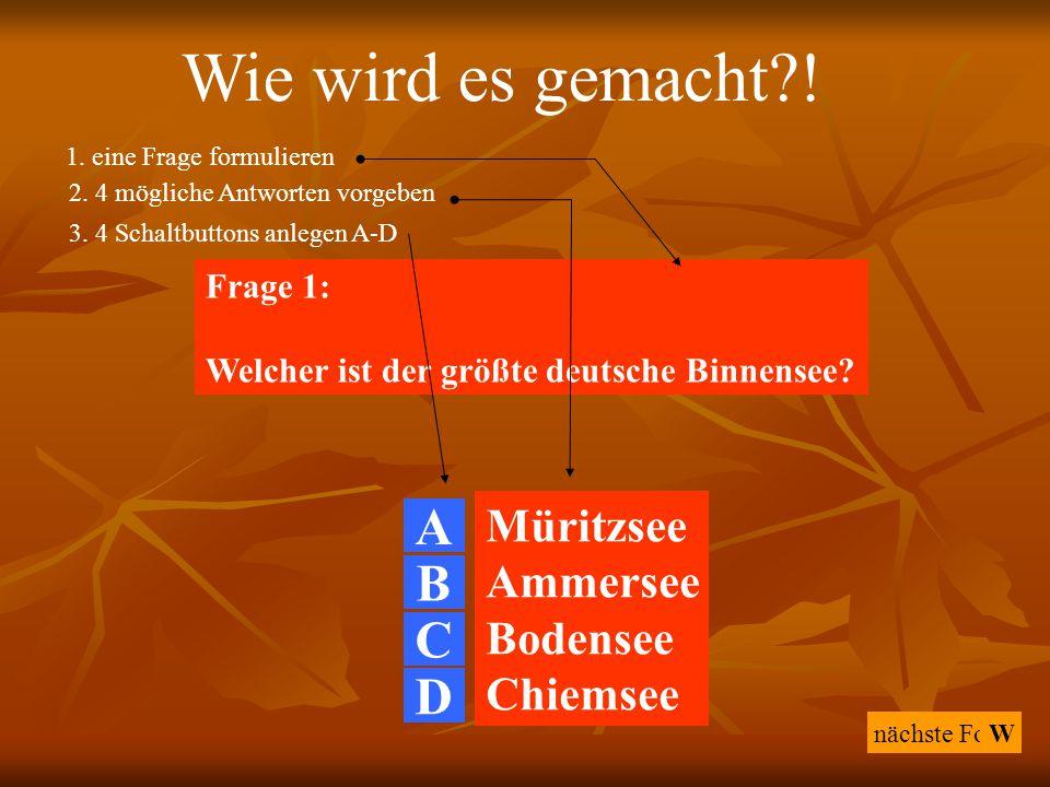 Wie wird es gemacht ! A B C D Müritzsee Ammersee Bodensee Chiemsee