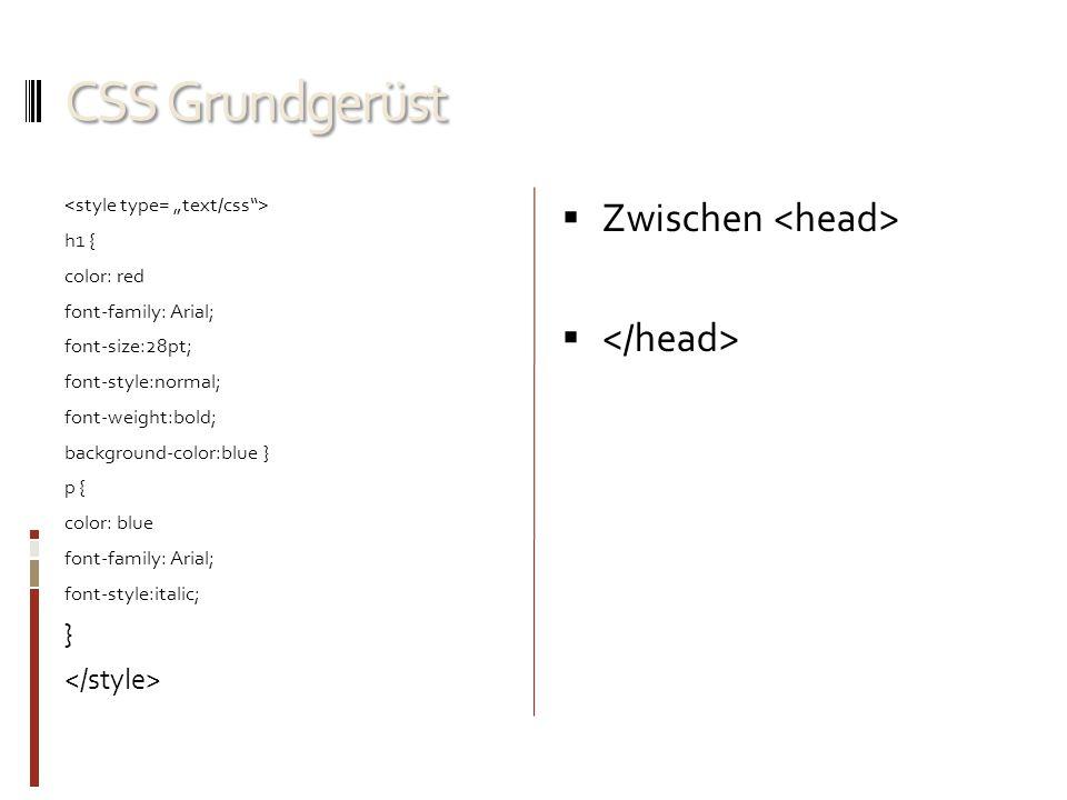 CSS Grundgerüst Zwischen <head> </head> } </style>