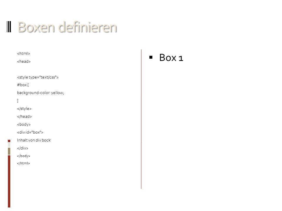 Boxen definieren Box 1 <html> <head>