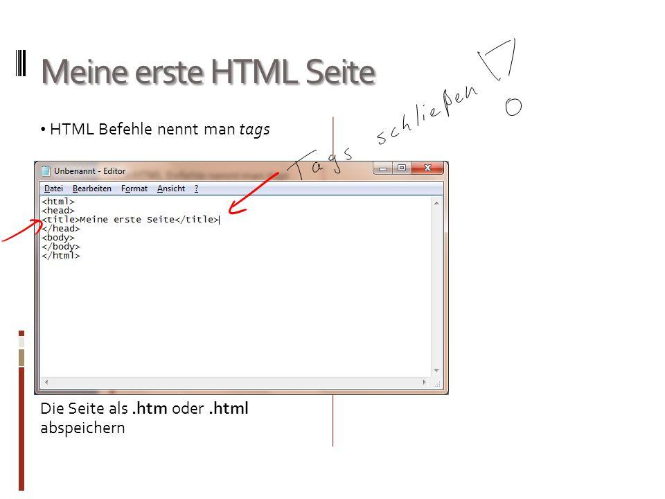 Meine erste HTML Seite HTML Befehle nennt man tags