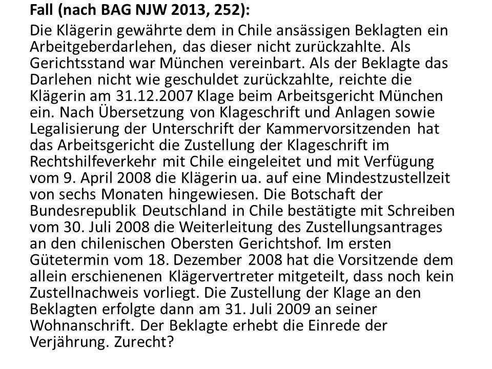 Fall (nach BAG NJW 2013, 252): Die Klägerin gewährte dem in Chile ansässigen Beklagten ein Arbeitgeberdarlehen, das dieser nicht zurückzahlte.