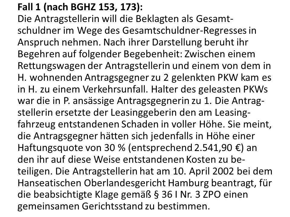 Fall 1 (nach BGHZ 153, 173): Die Antragstellerin will die Beklagten als Gesamt-schuldner im Wege des Gesamtschuldner-Regresses in Anspruch nehmen.