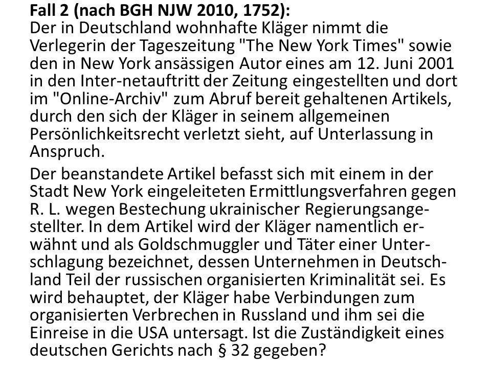 Fall 2 (nach BGH NJW 2010, 1752): Der in Deutschland wohnhafte Kläger nimmt die Verlegerin der Tageszeitung The New York Times sowie den in New York ansässigen Autor eines am 12.
