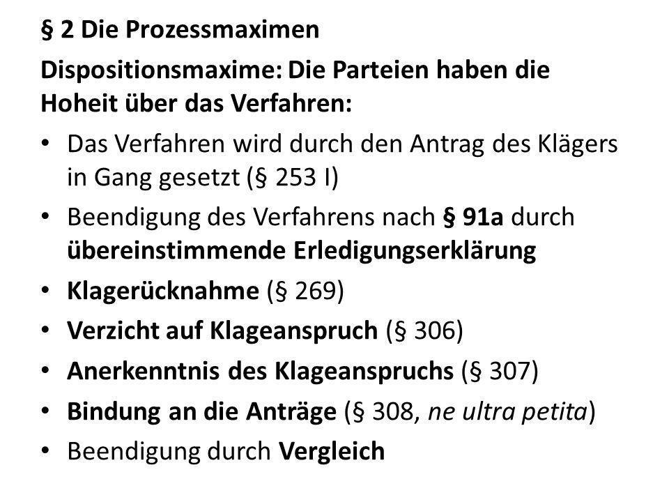 § 2 Die Prozessmaximen Dispositionsmaxime: Die Parteien haben die Hoheit über das Verfahren: