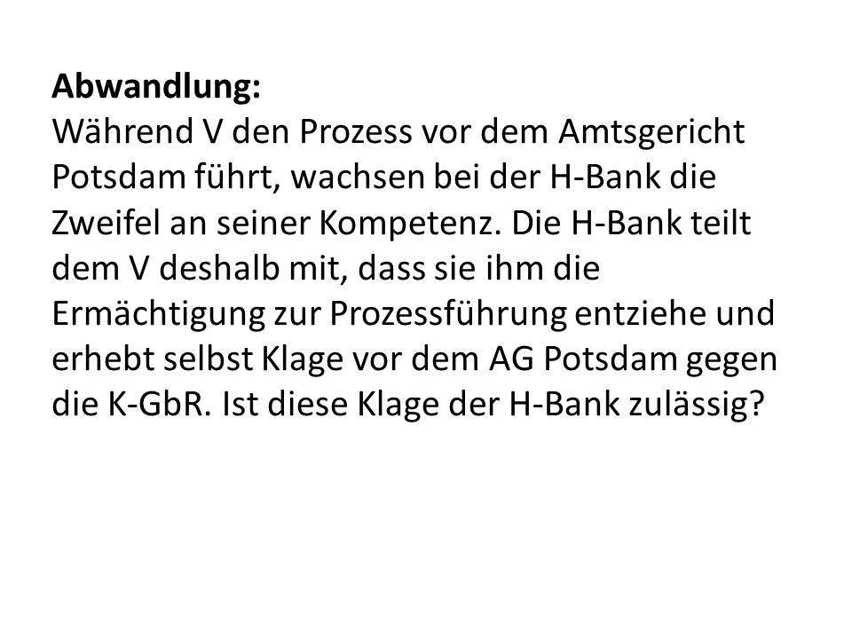 Abwandlung: Während V den Prozess vor dem Amtsgericht Potsdam führt, wachsen bei der H-Bank die Zweifel an seiner Kompetenz.