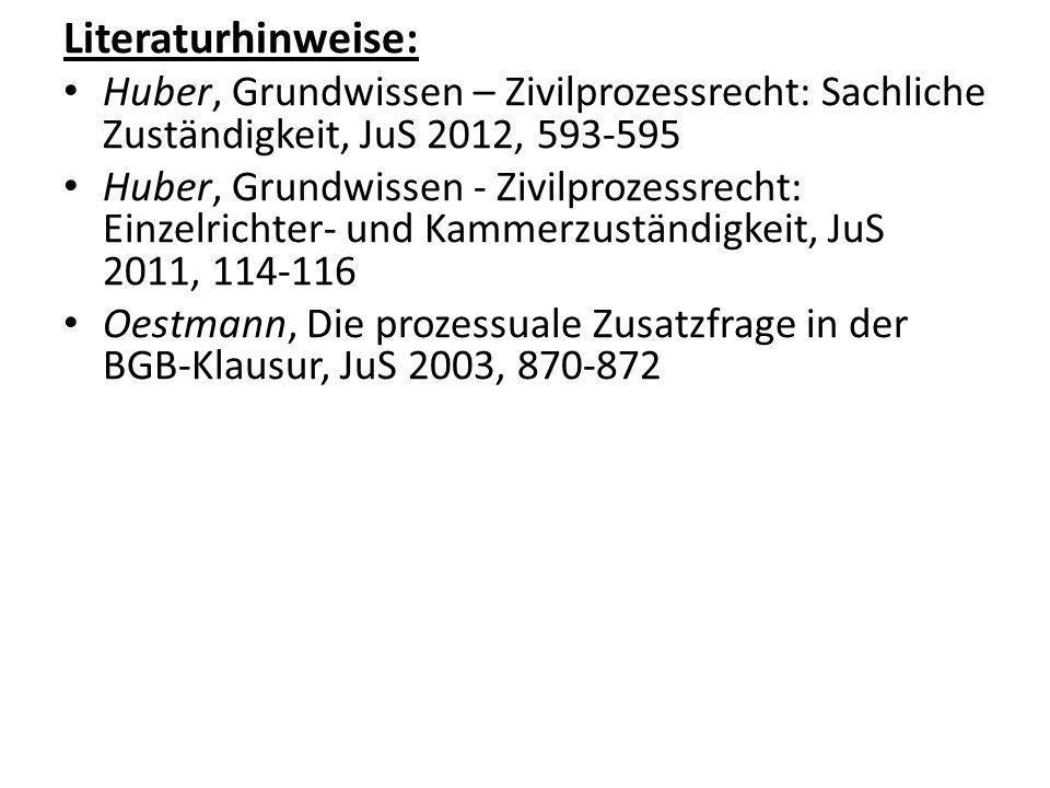 Literaturhinweise: Huber, Grundwissen – Zivilprozessrecht: Sachliche Zuständigkeit, JuS 2012, 593-595.