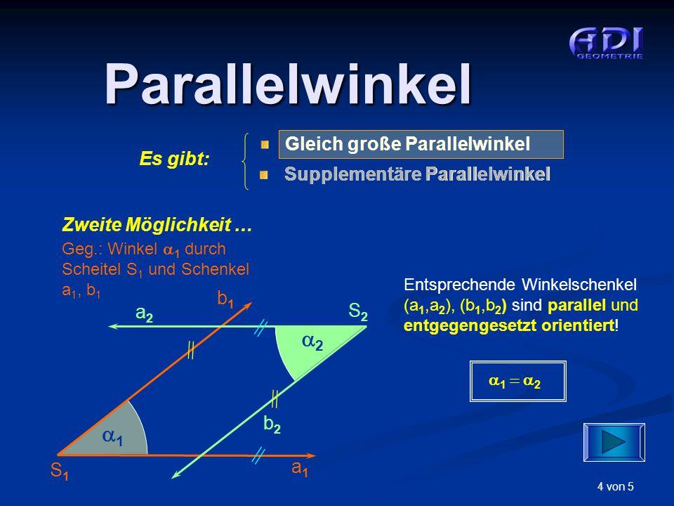 Parallelwinkel 2 1 Es gibt: Zweite Möglichkeit … b1 a2 S2 b2 a1 S1