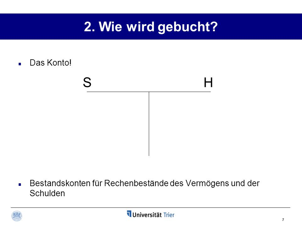 2. Wie wird gebucht S H Das Konto!