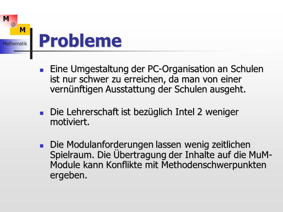 Probleme Eine Umgestaltung der PC-Organisation an Schulen ist nur schwer zu erreichen, da man von einer vernünftigen Ausstattung der Schulen ausgeht.