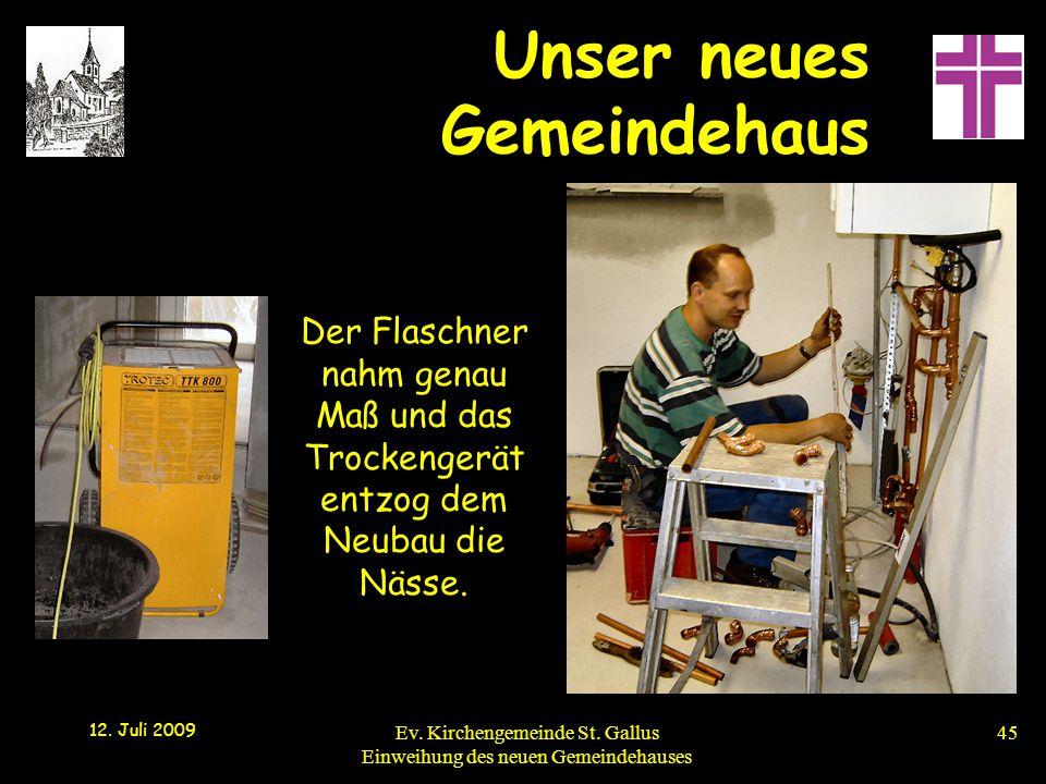 Der Flaschner nahm genau Maß und das Trockengerät entzog dem Neubau die Nässe.