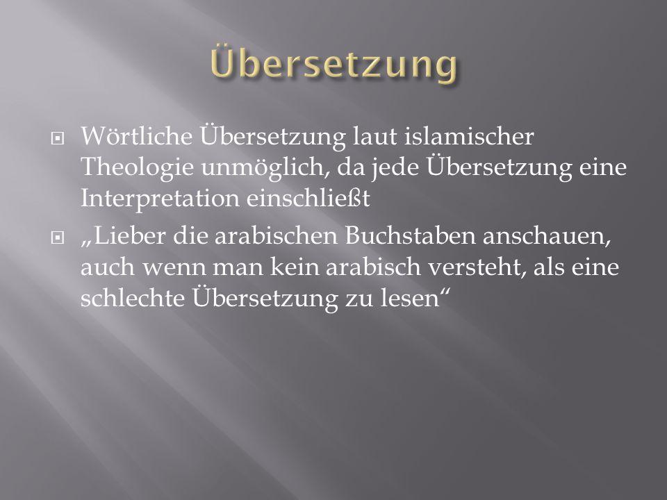 Übersetzung Wörtliche Übersetzung laut islamischer Theologie unmöglich, da jede Übersetzung eine Interpretation einschließt.