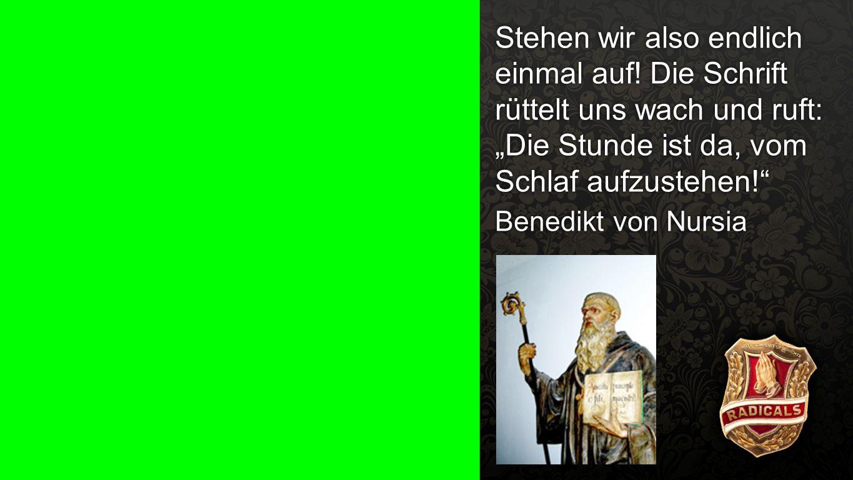 """Zitat Benedikt 1 Stehen wir also endlich einmal auf! Die Schrift rüttelt uns wach und ruft: """"Die Stunde ist da, vom Schlaf aufzustehen!"""
