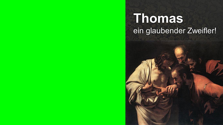 Thomas Thomas ein glaubender Zweifler!