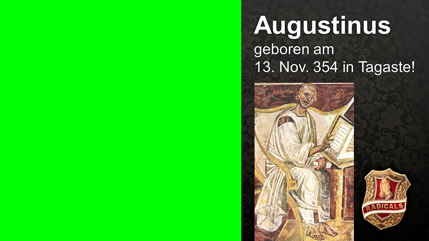 Augustinus geboren am 13. Nov. 354 in Tagaste!