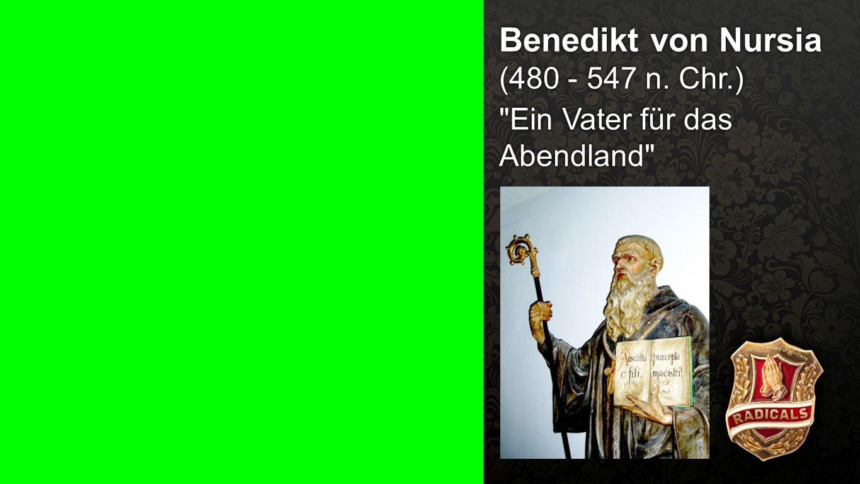 Benedikt von Nursia (480 - 547 n. Chr.)