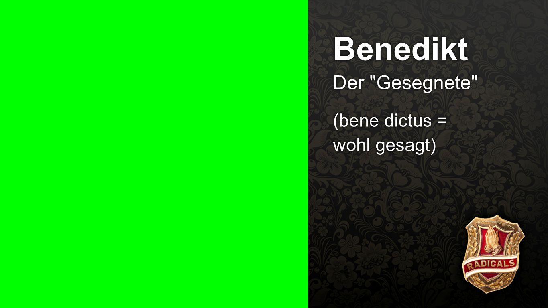 Benedikt 2 Benedikt Der Gesegnete (bene dictus = wohl gesagt)