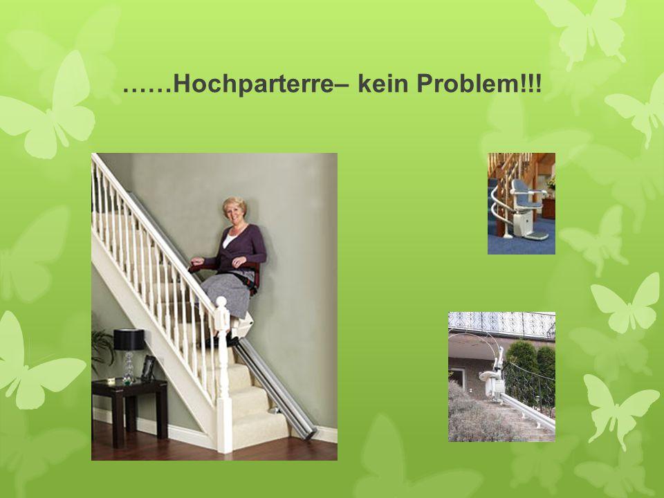 ……Hochparterre– kein Problem!!!