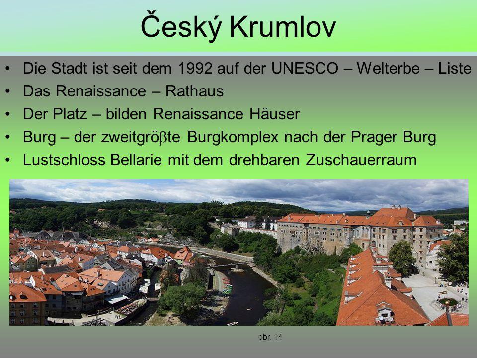 Český Krumlov Die Stadt ist seit dem 1992 auf der UNESCO – Welterbe – Liste. Das Renaissance – Rathaus.