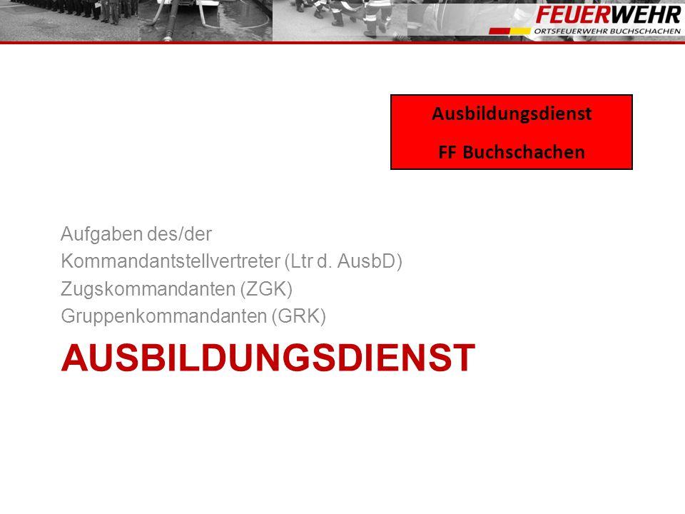 Ausbildungsdienst Ausbildungsdienst FF Buchschachen Aufgaben des/der