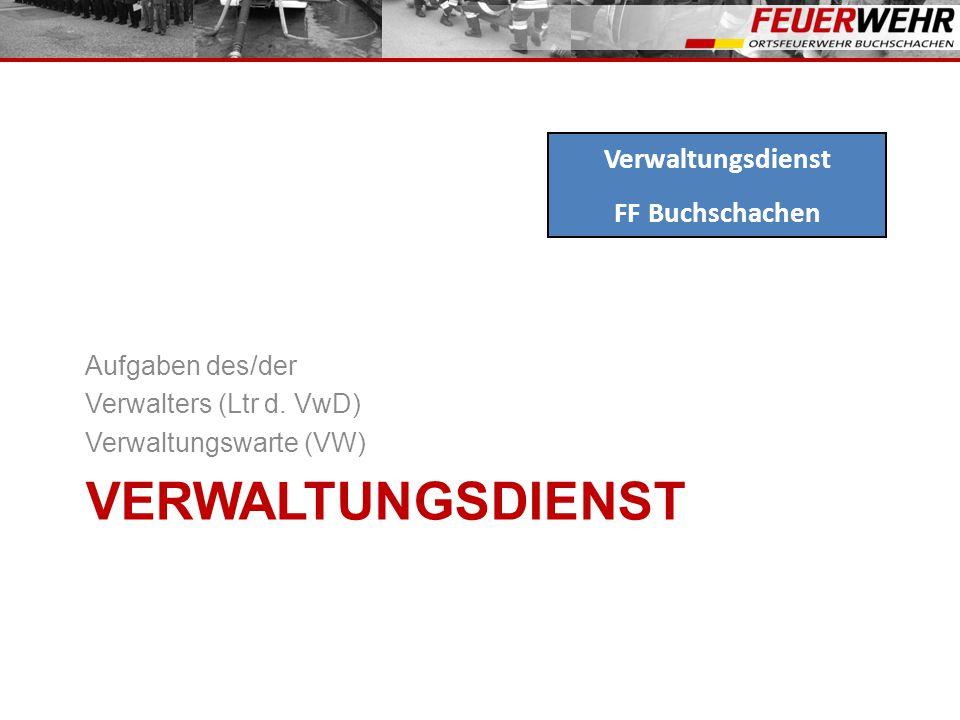 Verwaltungsdienst Verwaltungsdienst FF Buchschachen Aufgaben des/der