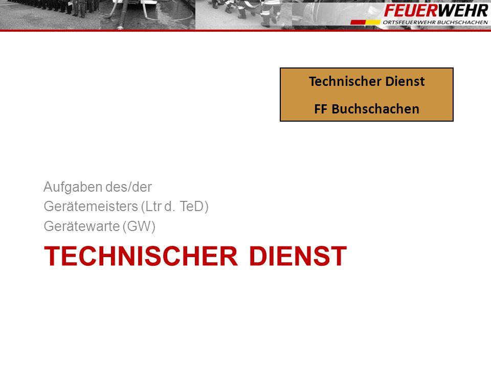 Technischer Dienst Technischer Dienst FF Buchschachen Aufgaben des/der