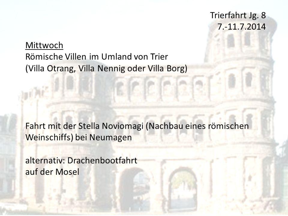 Trierfahrt Jg. 8 7.-11.7.2014 Mittwoch. Römische Villen im Umland von Trier. (Villa Otrang, Villa Nennig oder Villa Borg)