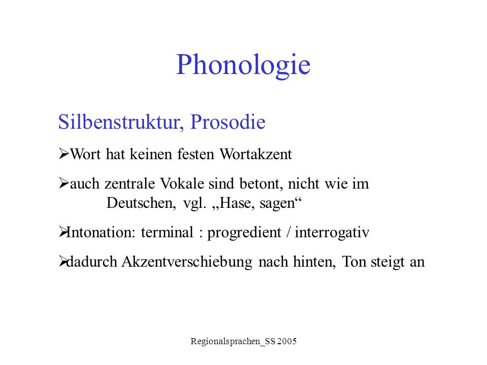 Phonologie Silbenstruktur, Prosodie Wort hat keinen festen Wortakzent