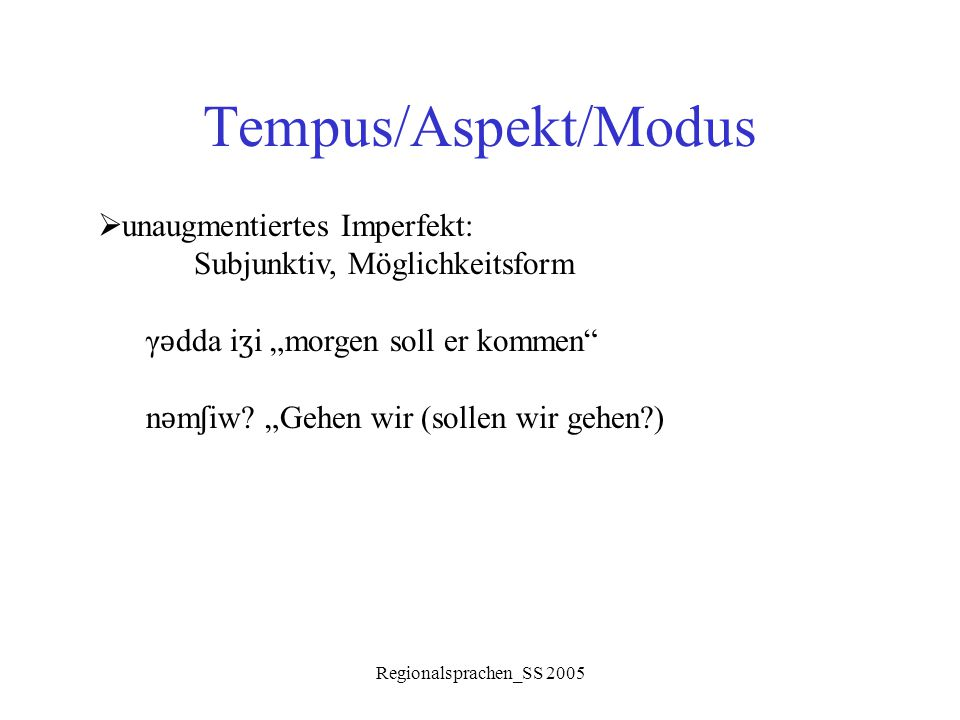 Tempus/Aspekt/Modus unaugmentiertes Imperfekt: