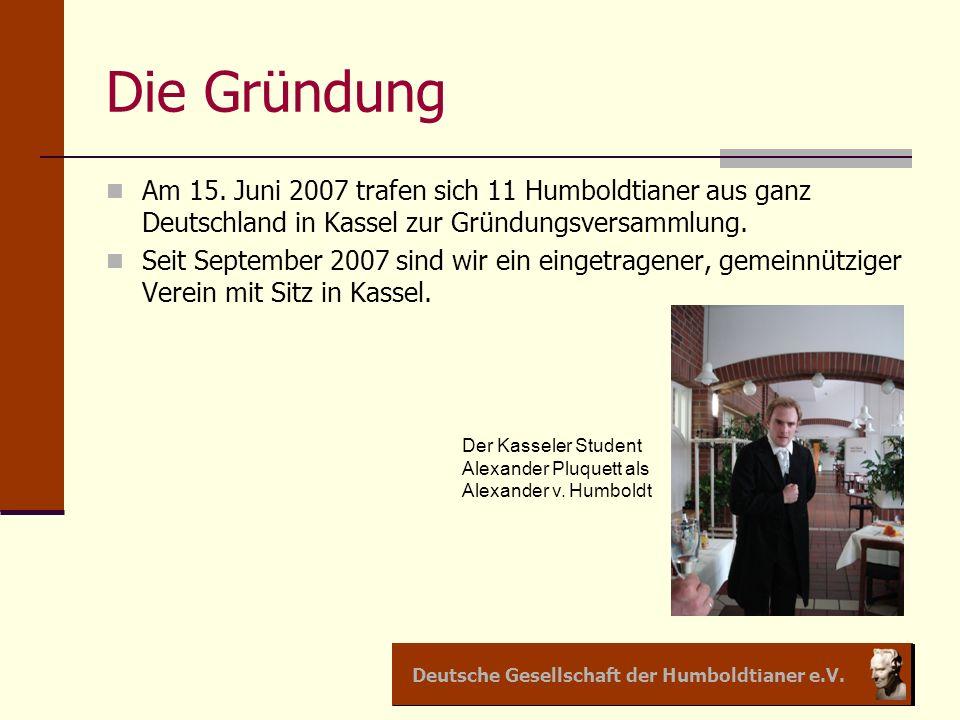 Die Gründung Am 15. Juni 2007 trafen sich 11 Humboldtianer aus ganz Deutschland in Kassel zur Gründungsversammlung.