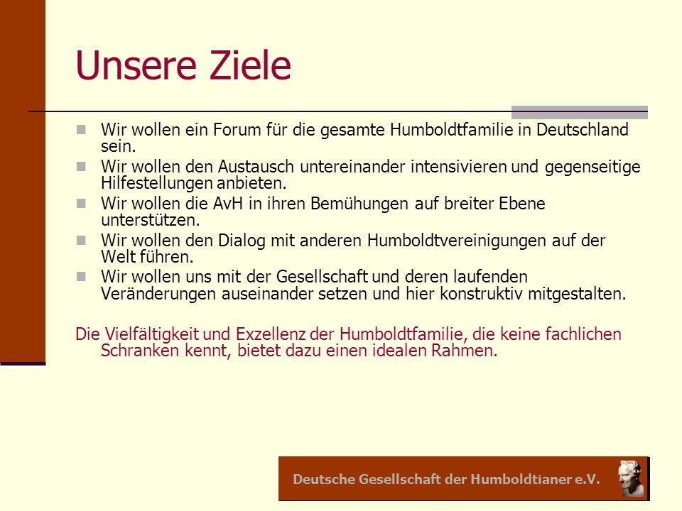 Unsere Ziele Wir wollen ein Forum für die gesamte Humboldtfamilie in Deutschland sein.