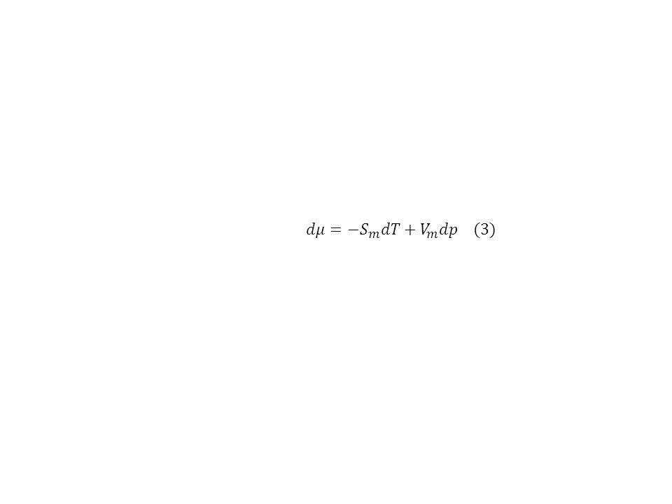 𝑑𝜇= −𝑆 𝑚 𝑑𝑇+ 𝑉 𝑚 𝑑𝑝 (3)