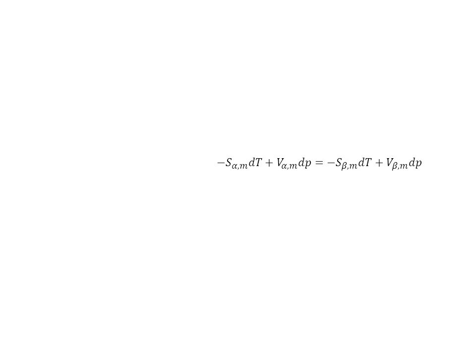 −𝑆 𝛼,𝑚 𝑑𝑇+ 𝑉 𝛼,𝑚 𝑑𝑝= −𝑆 𝛽,𝑚 𝑑𝑇+ 𝑉 𝛽,𝑚 𝑑𝑝