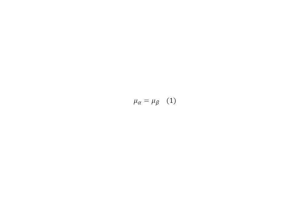 𝜇 𝛼 = 𝜇 𝛽 (1)