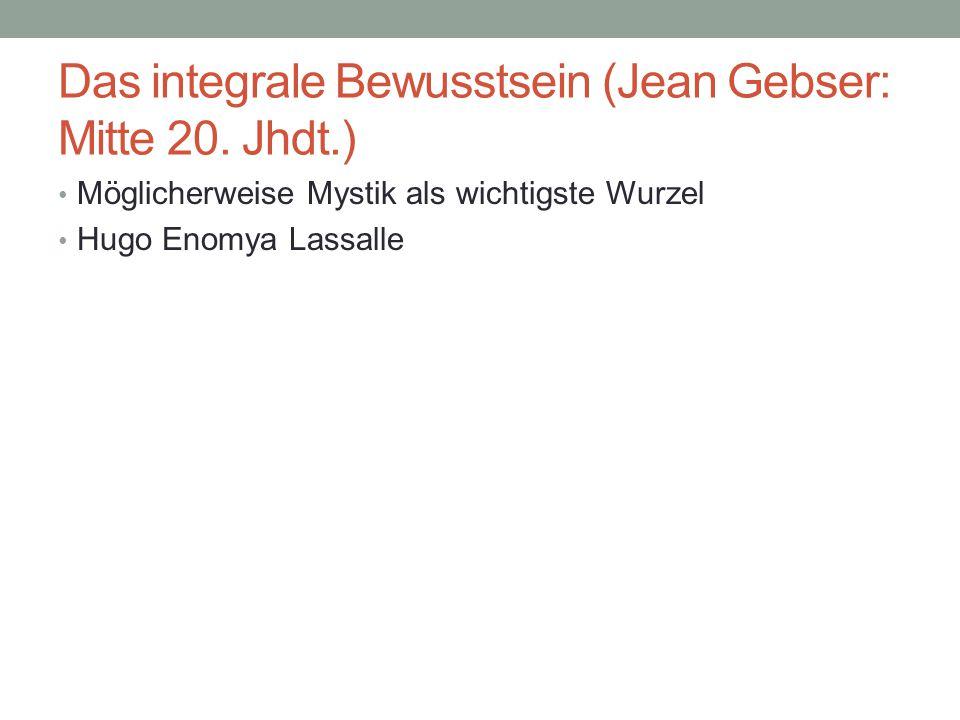 Das integrale Bewusstsein (Jean Gebser: Mitte 20. Jhdt.)