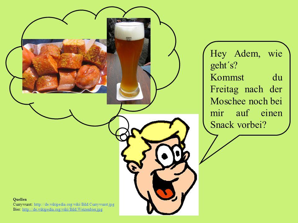 Hey Adem, wie geht´s Kommst du Freitag nach der Moschee noch bei mir auf einen Snack vorbei Speisevorschriften, Gastfreundschaft.