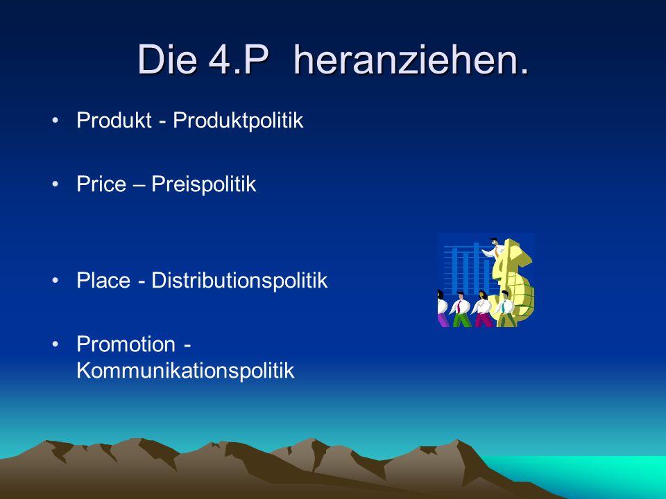 Die 4.P heranziehen. Produkt - Produktpolitik Price – Preispolitik