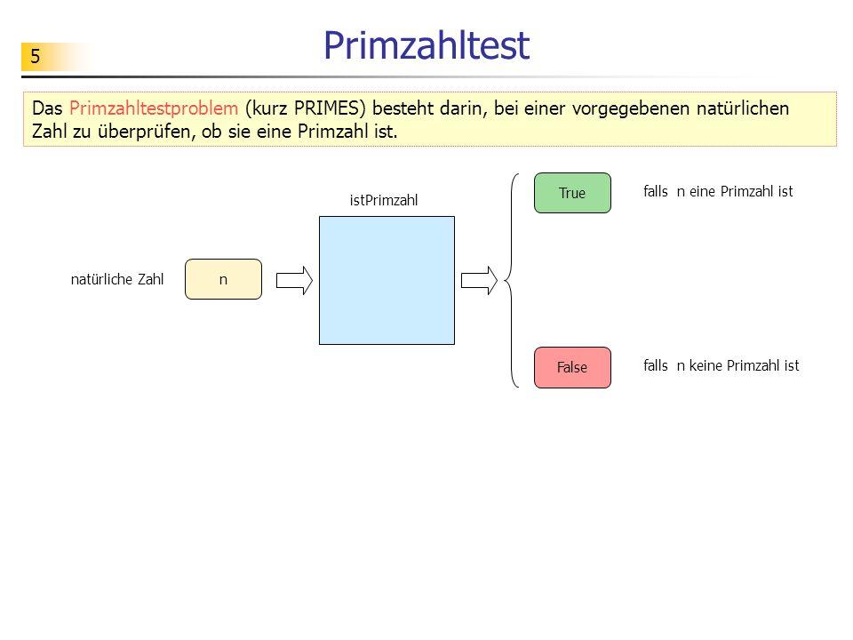 Primzahltest Das Primzahltestproblem (kurz PRIMES) besteht darin, bei einer vorgegebenen natürlichen Zahl zu überprüfen, ob sie eine Primzahl ist.