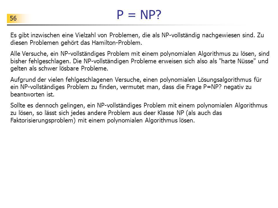 P = NP Es gibt inzwischen eine Vielzahl von Problemen, die als NP-vollständig nachgewiesen sind. Zu diesen Problemen gehört das Hamilton-Problem.