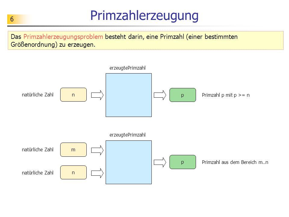 Primzahlerzeugung Das Primzahlerzeugungsproblem besteht darin, eine Primzahl (einer bestimmten Größenordnung) zu erzeugen.