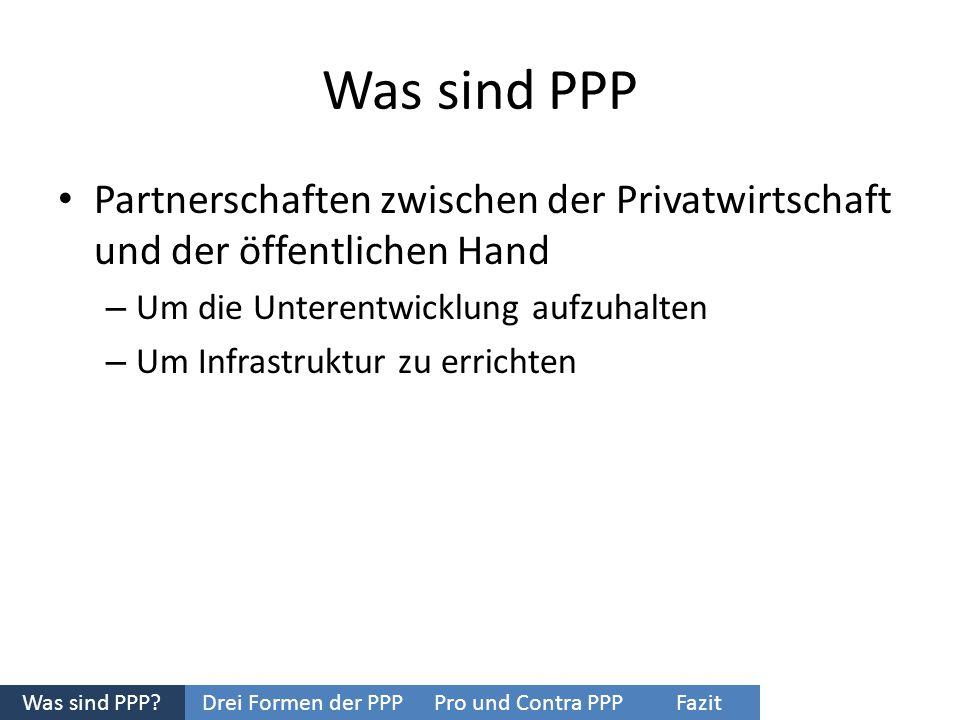 Was sind PPP Partnerschaften zwischen der Privatwirtschaft und der öffentlichen Hand. Um die Unterentwicklung aufzuhalten.