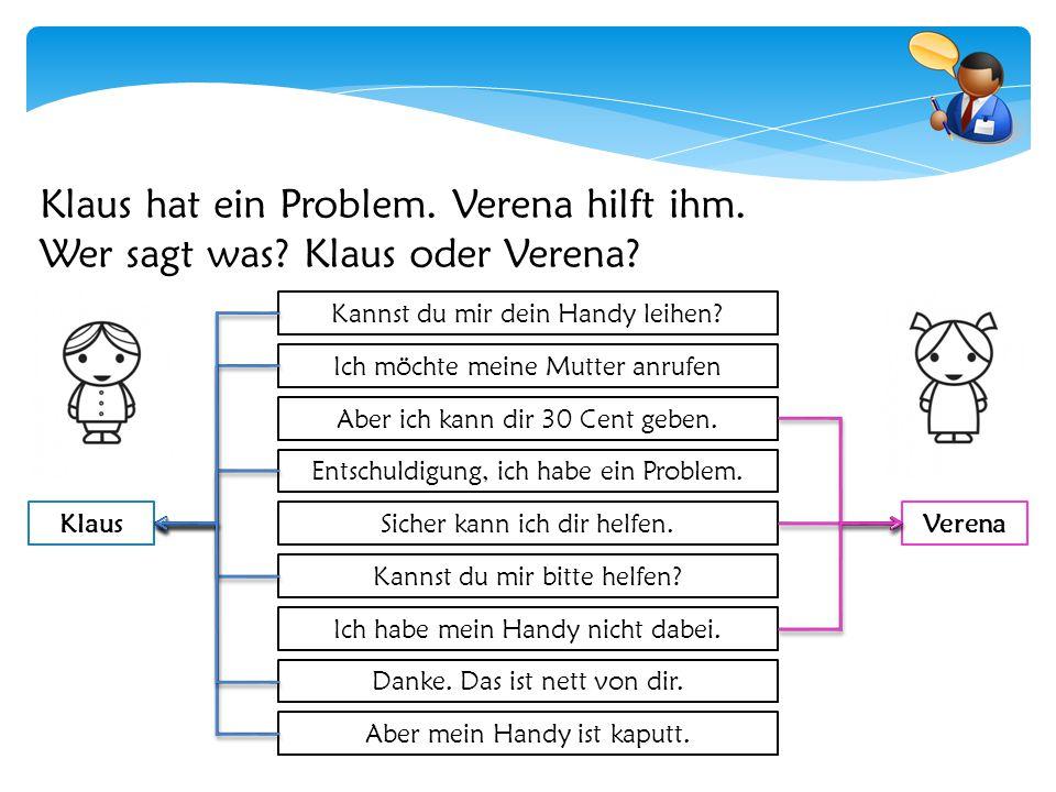 Klaus hat ein Problem. Verena hilft ihm.