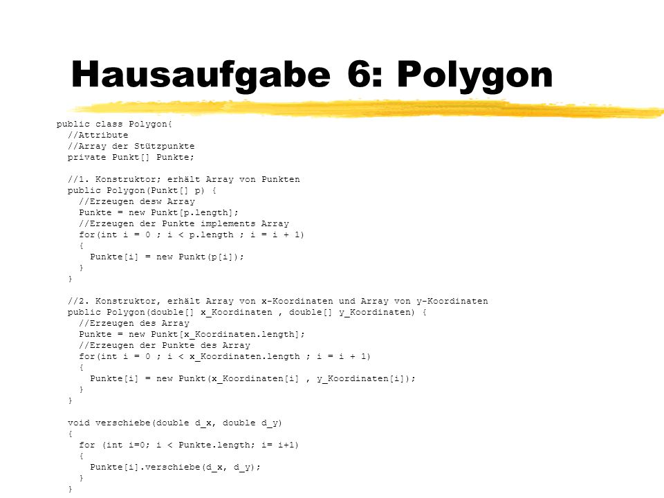 Hausaufgabe 6: Polygon public class Polygon{ //Attribute