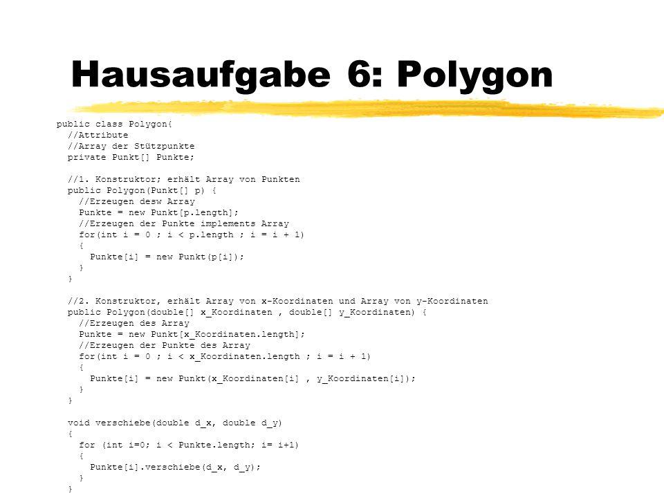 Hausaufgabe 6: Polygon public class Polygon{ //Attribute